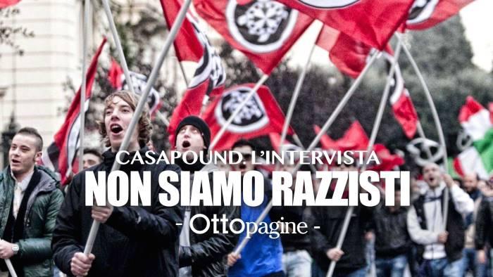casapound ci chiamano fascisti e razzisti non hanno capito
